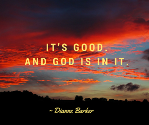 It's good. And God is in it