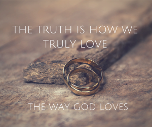 The truth is how we truly love